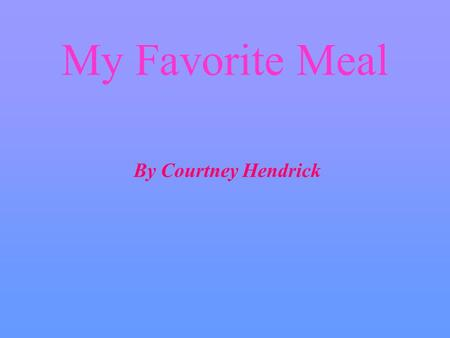 My Favorite Meal By Courtney Hendrick. My beverage is milk Amount: 250ml Macronutrients Protein: 9g Carbs: 12g Fats: 5g.