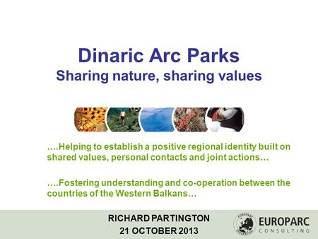 Dinaric Arc Parks Sharing nature, sharing values ….Helping to establish a positive regional identity built on shared values, personal contacts and joint.
