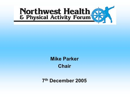 "Mike Parker Chair 7 th December 2005. Mission Statement ""A voluntary organisation promoting best practice in the area of health and physical activity"""