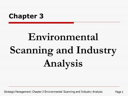 Strategic Management: Chapter 3 Environmental Scanning and Industry Analysis Page 1 Environmental Scanning and Industry Analysis Chapter 3.