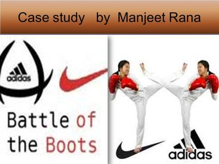 Case study by Manjeet Rana. Introduction part Nike Nike an American manufacturer, originally known as Blue Ribbon Sports, was founded by athlete Philip.