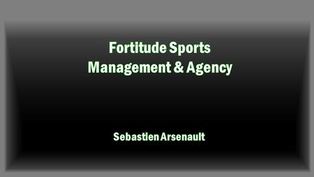 Fortitude Sports Management will: Be located in Boston, Massachusetts Be representing athletes High School, College, and Professional level Create personal.