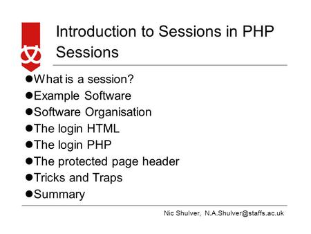 Nic Shulver, Introduction to Sessions in PHP Sessions What is a session? Example Software Software Organisation The login HTML.