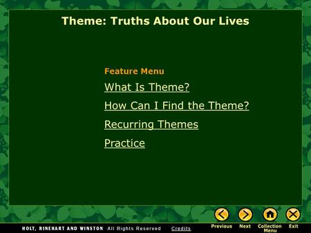 What Is Theme? How Can I Find the Theme? Recurring Themes Practice Theme: Truths About Our Lives Feature Menu.
