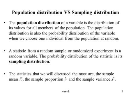 Week81 Population distribution VS Sampling distribution The population distribution of a variable is the distribution of its values for all members of.