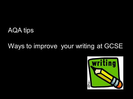 AQA tips Ways to improve your writing at GCSE What is the examiner looking for in 'A*- C' grade candidate?  About a side and a half; no more than two.