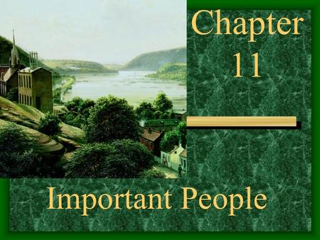 Chapter 11 Important People. recommended that a federal arsenal be built at Harpers Ferry George Washington.