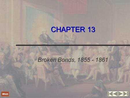 CHAPTER 13 Broken Bonds, 1855 - 1861 Web. North and South Collide White South uses variety of arguments to justify slavery, while critics of slavery point.