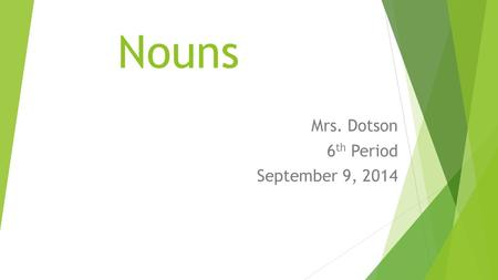 Nouns Mrs. Dotson 6 th Period September 9, 2014. Nouns  Name a person, place, thing, or idea.