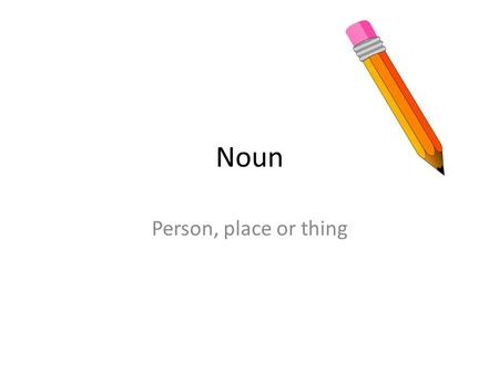 Noun Person, place or thing. Common Noun A word or word group that is a person, place or thing or idea.