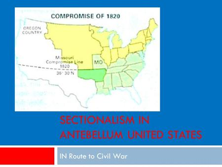 SECTIONALISM IN ANTEBELLUM UNITED STATES IN Route to Civil War.