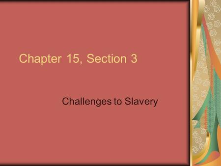 Chapter 15, Section 3 Challenges to Slavery. A New Political Party In 1854 antislavery Whigs and Democrats joined forces with the Free-Soilers to form.