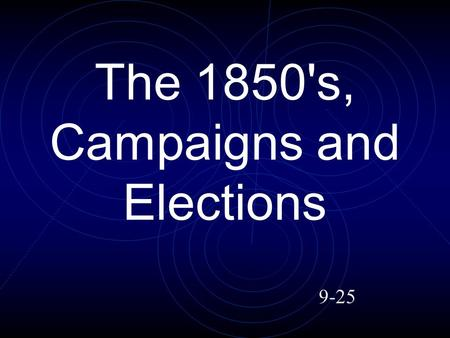 The 1850's, Campaigns and Elections 9-25. The 1850's, Campaigns and Elections Discontent in the South Discontent in the North Elections 1825-1860.
