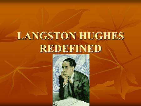 LANGSTON HUGHES REDEFINED. Not Without Laughter (1930) Hughes' first novel I wanted to write about a typical Negro family in the Middle West, about.