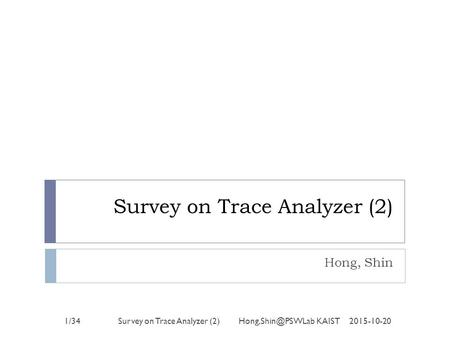Survey on Trace Analyzer (2) Hong, Shin 2015-10-201/34Survey on Trace Analyzer (2) KAIST.