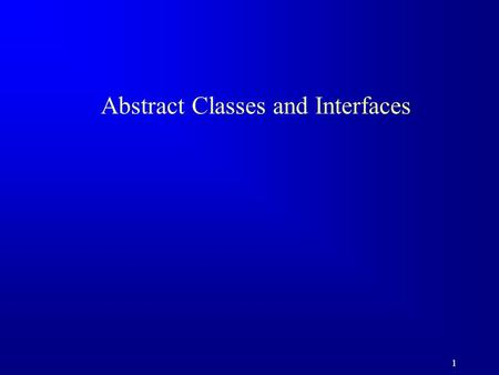 1 1 Abstract Classes and Interfaces. 22 Motivations You learned how to write simple programs to display GUI components. Can you write the code to respond.