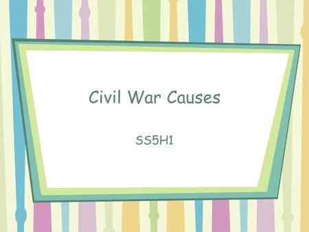 Civil War Causes SS5H1. Civil War Causes The Northern and Southern states were divided between three major issues: –Cultural issues: how people lived.