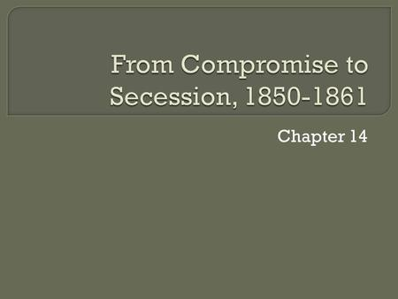Chapter 14.  The Compromise of 1850  Popular Sovereignty  Zachary Taylor  Henry Clay  The Fugitive Slave Act.