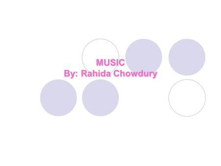 MUSIC By: Rahida Chowdury. MUSIC Music is an art from whose medium is sound from silence. Music is important to so many peoples also in some culture.