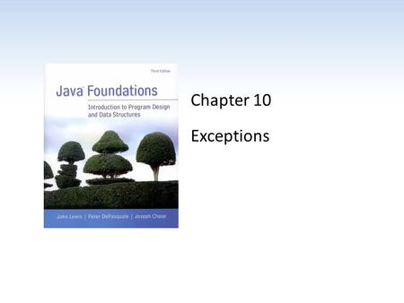 Chapter 10 Exceptions. Chapter Scope The purpose of exceptions Exception messages The call stack trace The try-catch statement Exception propagation The.