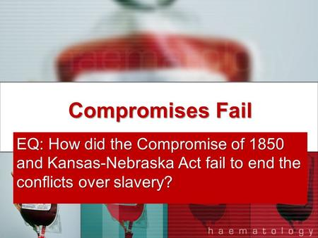 Compromises Fail EQ: How did the Compromise of 1850 and Kansas-Nebraska Act fail to end the conflicts over slavery?