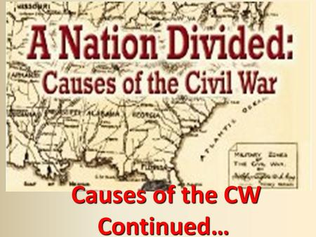 Causes of the CW Continued… Causes of the CW Continued…