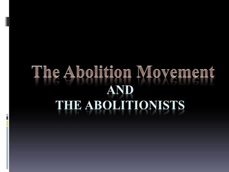  The Abolitionist movement was an effort to end slavery.  Bring an end to slavery in a country that claimed to value personal freedom and believed that.