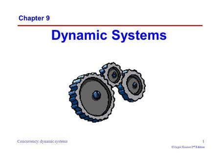 Concurrency: dynamic systems1 ©Magee/Kramer 2 nd Edition Chapter 9 Dynamic Systems.