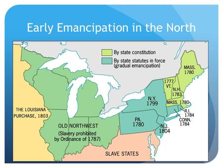Early Emancipation in the North. Unit 5: The Civil War Through Reconstruction Chapter 13: Sectional Conflict & Shattered Union, 1848-1860.