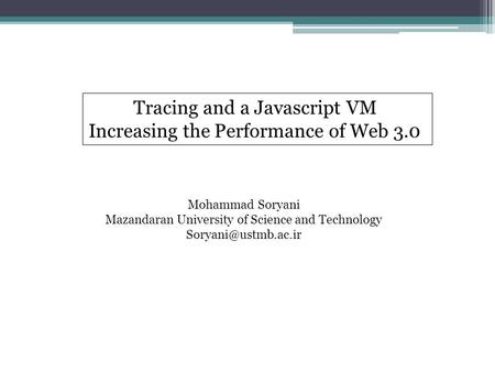 Tracing and a Javascript VM Increasing the Performance of Web 3.0 Mohammad Soryani Mazandaran University of Science and Technology