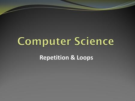 Repetition & Loops. One of the BIG advantages of a computer: ­It can perform tasks over and over again, without getting bored or making mistakes (assuming.