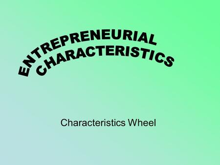 Characteristics Wheel. Entrepreneurs An entrepreneur is someone who is able to identify opportunities and act on them No two entrepreneurs are exactly.