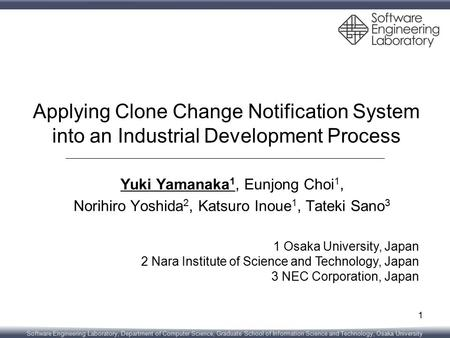 Software Engineering Laboratory, Department of Computer Science, Graduate School of Information Science and Technology, Osaka University Applying Clone.