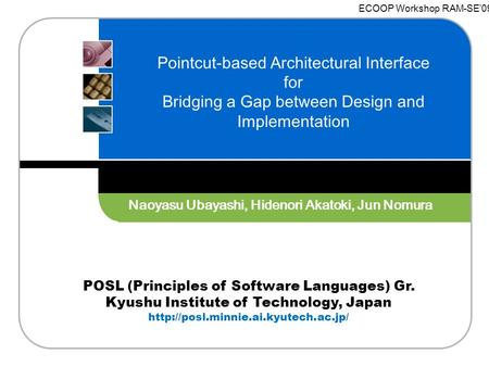 POSL (Principles of Software Languages) Gr. Kyushu Institute of Technology, Japan  Pointcut-based Architectural Interface.