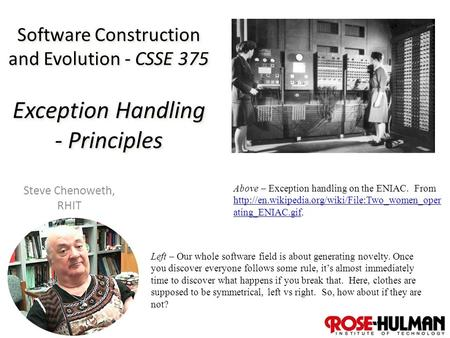 1 Software Construction and Evolution - CSSE 375 Exception Handling - Principles Steve Chenoweth, RHIT Above – Exception handling on the ENIAC. From