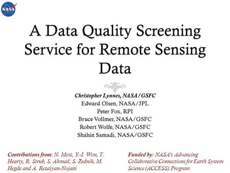 A Data Quality Screening Service for Remote Sensing Data Christopher Lynnes, NASA/GSFC Edward Olsen, NASA/JPL Peter Fox, RPI Bruce Vollmer, NASA/GSFC Robert.