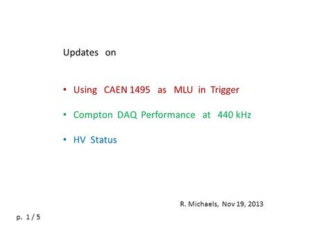 Updates on Using CAEN 1495 as MLU in Trigger Compton DAQ Performance at 440 kHz HV Status R. Michaels, Nov 19, 2013 p. 1 / 5.