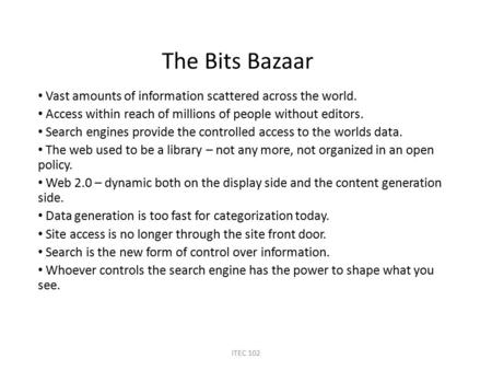 The Bits Bazaar Vast amounts of information scattered across the world. Access within reach of millions of people without editors. Search engines provide.