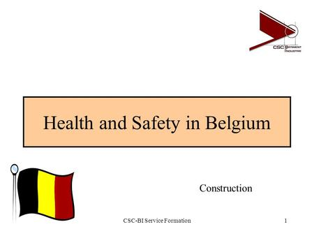 CSC-BI Service Formation1 Health and Safety in Belgium Construction.