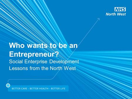 Who wants to be an Entrepreneur? Social Enterprise Development Lessons from the North West.