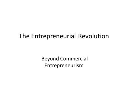 The Entrepreneurial Revolution Beyond Commercial Entrepreneurism.