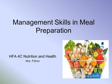 Management Skills in Meal Preparation HFA 4C Nutrition and Health Mrs. Filinov.