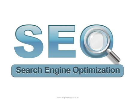 Www.engineersportal.in. SEARCH ENGINE OPTIMIZATION - Search engine optimization is a technique which helps a site to get higher rank on search engines.