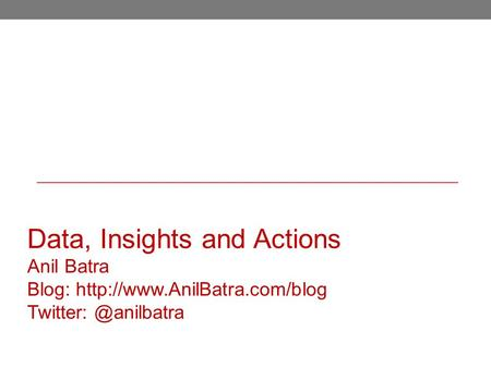 Data, Insights and Actions Anil Batra Blog: