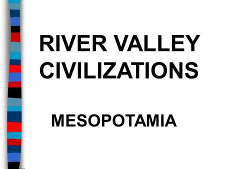 RIVER VALLEY CIVILIZATIONS MESOPOTAMIA. Essential Question: What were the important characteristics of the civilizations in Mesopotamia? Warm-Up Question: