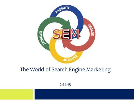 The World of Search Engine Marketing 2-24-15. Agenda  About LSM  Why companies invest in SEM  Google pay-per-click advertising  Organic search engine.