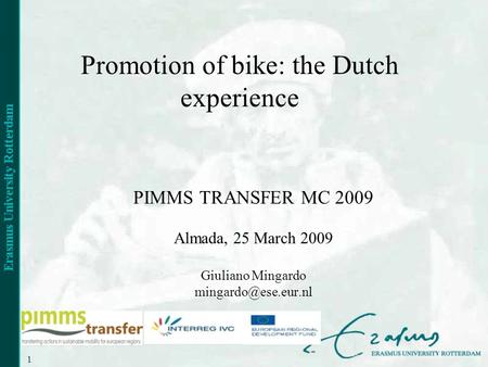 1 Promotion of bike: the Dutch experience PIMMS TRANSFER MC 2009 Almada, 25 March 2009 Giuliano Mingardo