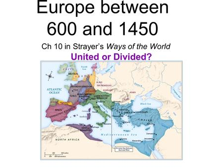 Europe between 600 and 1450 Ch 10 in Strayer's Ways of the World United or Divided?