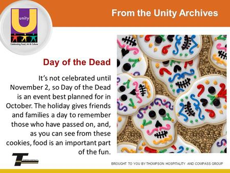 Day of the Dead It's not celebrated until November 2, so Day of the Dead is an event best planned for in October. The holiday gives friends and families.