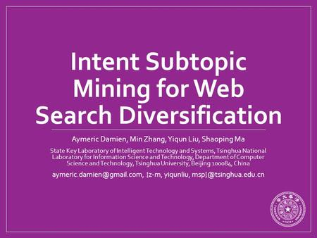 Intent Subtopic Mining for Web Search Diversification Aymeric Damien, Min Zhang, Yiqun Liu, Shaoping Ma State Key Laboratory of Intelligent Technology.